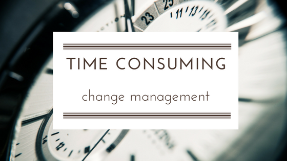 Time consuming to manage change