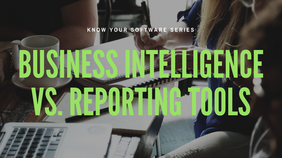 Business Intelligence Tools vs Reporting Tools