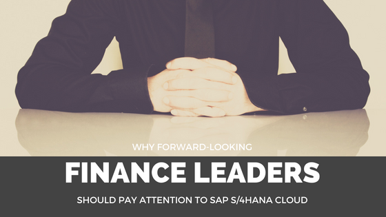 Why Finance Leaders Should Pay Attention to SAP S/4HANA Cloud